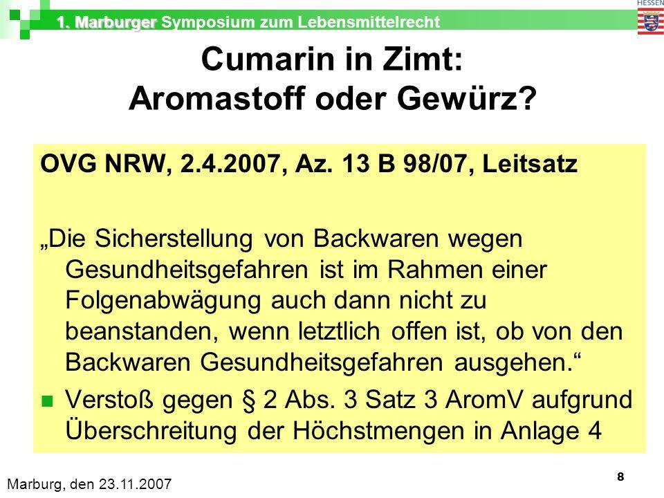 1. Marburger 1. Marburger Symposium zum Lebensmittelrecht Marburg, den 23.11.2007 8 Cumarin in Zimt: Aromastoff oder Gewürz? OVG NRW, 2.4.2007, Az. 13