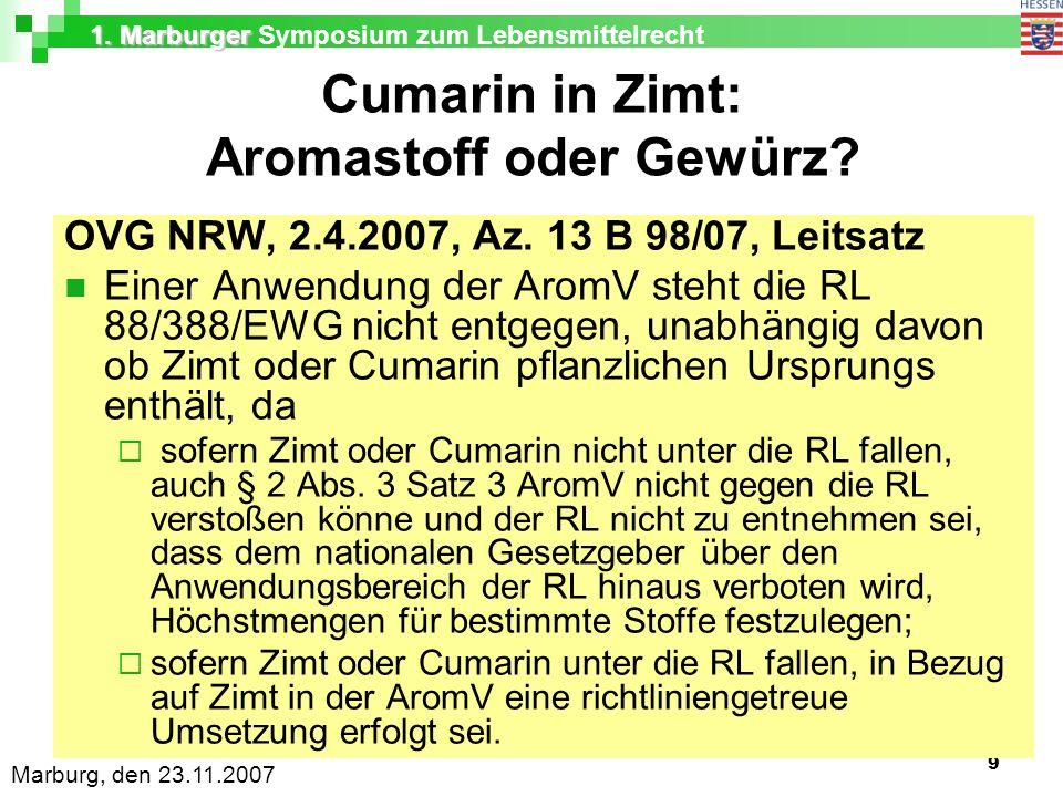 1. Marburger 1. Marburger Symposium zum Lebensmittelrecht Marburg, den 23.11.2007 9 Cumarin in Zimt: Aromastoff oder Gewürz? OVG NRW, 2.4.2007, Az. 13