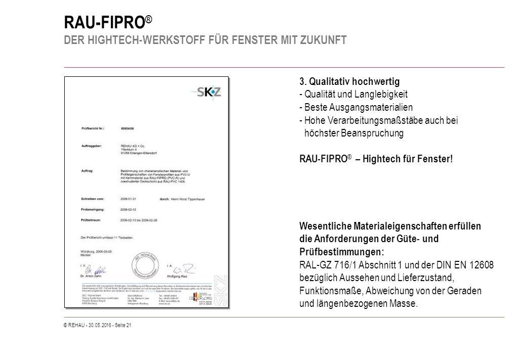© REHAU - 30.05.2016 - Seite 21 RAU-FIPRO ® DER HIGHTECH-WERKSTOFF FÜR FENSTER MIT ZUKUNFT 3.