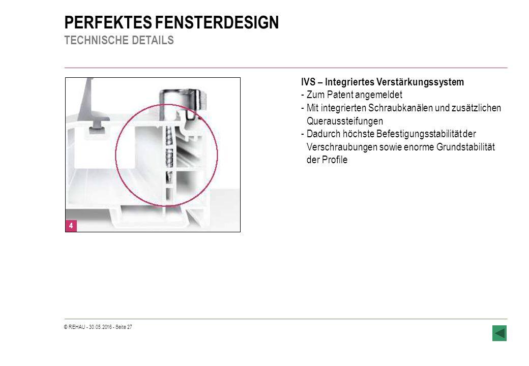 © REHAU - 30.05.2016 - Seite 27 PERFEKTES FENSTERDESIGN TECHNISCHE DETAILS IVS – Integriertes Verstärkungssystem -Zum Patent angemeldet -Mit integrier