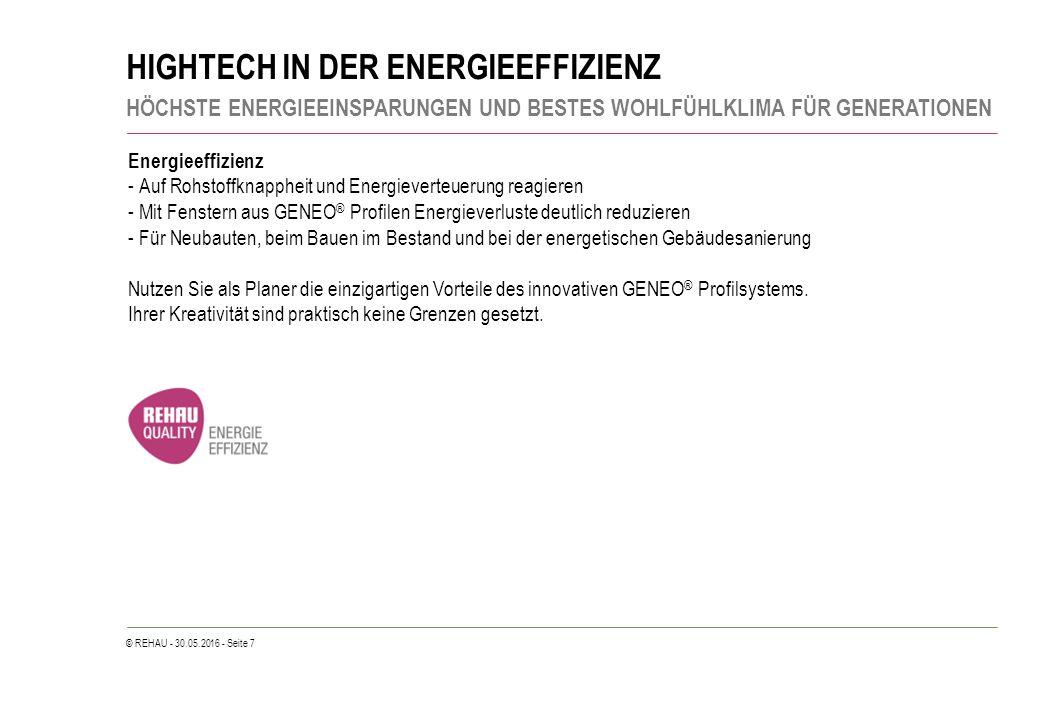 © REHAU - 30.05.2016 - Seite 7 HIGHTECH IN DER ENERGIEEFFIZIENZ HÖCHSTE ENERGIEEINSPARUNGEN UND BESTES WOHLFÜHLKLIMA FÜR GENERATIONEN Energieeffizienz
