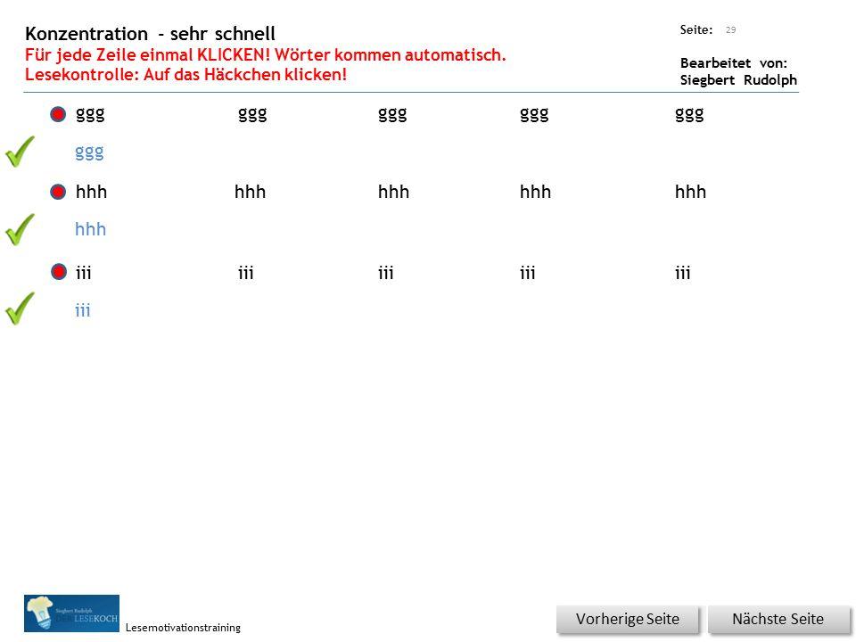 Übungsart: Seite: Bearbeitet von: Siegbert Rudolph Lesemotivationstraining 28 aaa Nächste Seite Vorherige Seite Konzentration Für jede Zeile einmal KLICKEN.