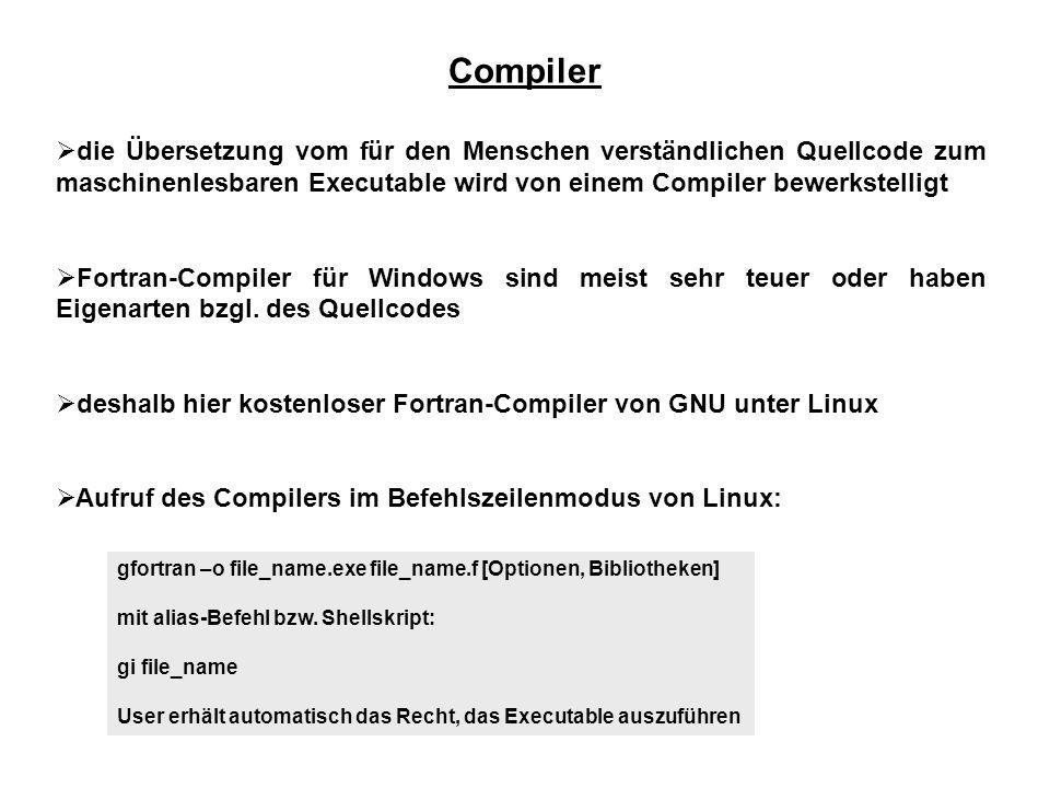 Compiler  die Übersetzung vom für den Menschen verständlichen Quellcode zum maschinenlesbaren Executable wird von einem Compiler bewerkstelligt  Fortran-Compiler für Windows sind meist sehr teuer oder haben Eigenarten bzgl.