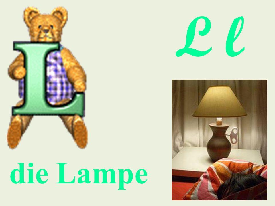 L l die Lampe