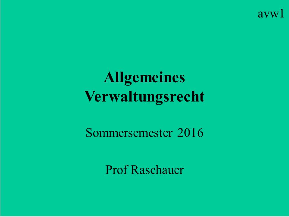 Allgemeines Verwaltungsrecht Sommersemester 2016 Prof Raschauer avw1