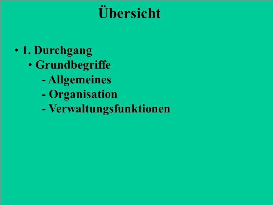 1. Durchgang Grundbegriffe - Allgemeines - Organisation - Verwaltungsfunktionen Übersicht