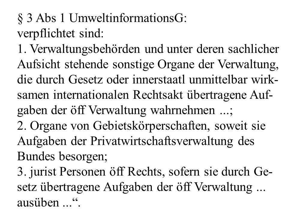 § 3 Abs 1 UmweltinformationsG: verpflichtet sind: 1.