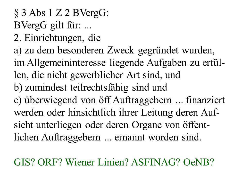 § 3 Abs 1 Z 2 BVergG: BVergG gilt für:... 2. Einrichtungen, die a) zu dem besonderen Zweck gegründet wurden, im Allgemeininteresse liegende Aufgaben z