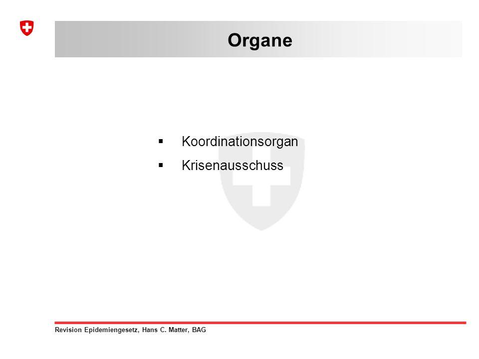 Revision Epidemiengesetz, Hans C. Matter, BAG  Koordinationsorgan  Krisenausschuss Organe