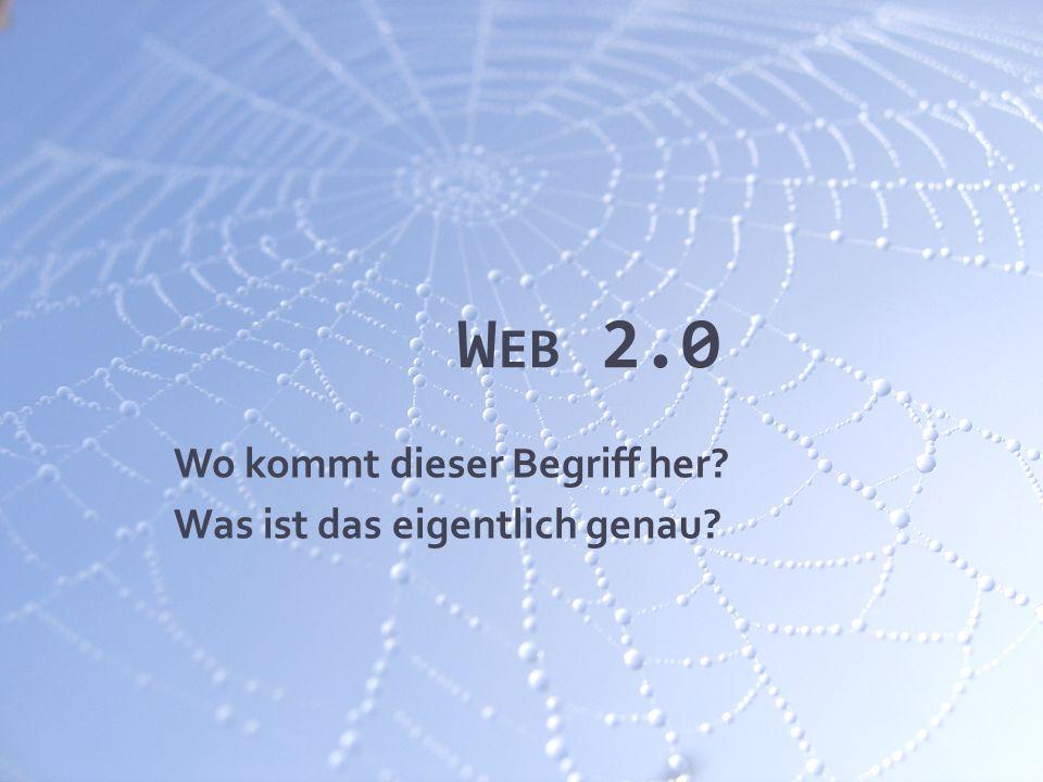W EB 2.0 Unspezifischer Oberbegriff Marketingschlagwort von O´Reilly Verlag & MediaLive erfunden Synonym für Internet - Trends -> Etablierung neuer Geschäftsmodelle