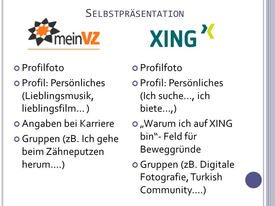 S ELBSTPRÄSENTATION Profilfoto Profil: Persönliches (Lieblingsmusik, lieblingsfilm… ) Angaben bei Karriere Gruppen (zB.