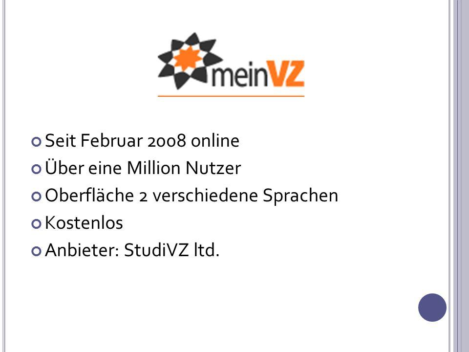Seit Februar 2008 online Über eine Million Nutzer Oberfläche 2 verschiedene Sprachen Kostenlos Anbieter: StudiVZ ltd.