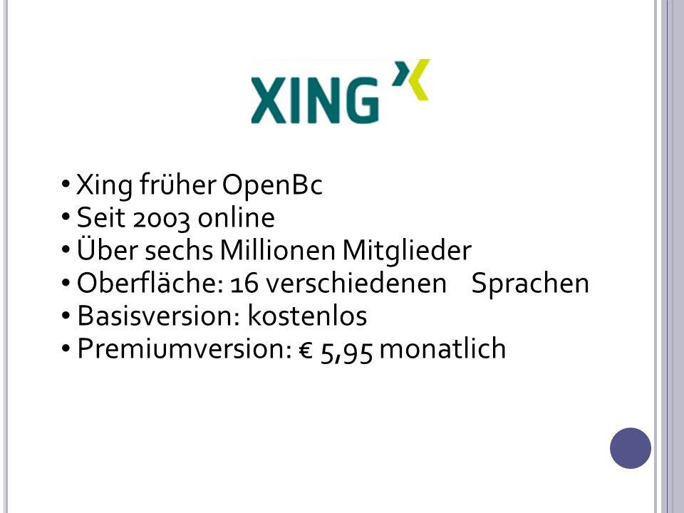 Xing früher OpenBc Seit 2003 online Über sechs Millionen Mitglieder Oberfläche: 16 verschiedenen Sprachen Basisversion: kostenlos Premiumversion: € 5,95 monatlich