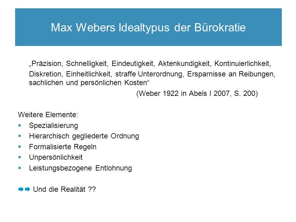 """Max Webers Idealtypus einer Bürokratie """"Präzision, Schnelligkeit, Eindeutigkeit, Aktenkundigkeit, Kontinuierlichkeit, Diskretion, Einheitlichkeit, straffe Unterordnung, Ersparnisse an Reibungen, sachlichen und persönlichen Kosten (Weber 1922 in Abels I 2007, S."""
