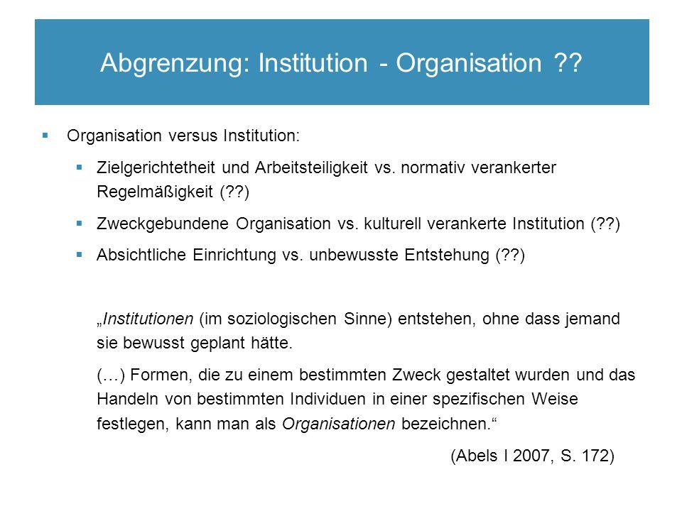 Organisation – Begriffsabgrenzung  Organisation versus Institution:  Zielgerichtetheit und Arbeitsteiligkeit vs.