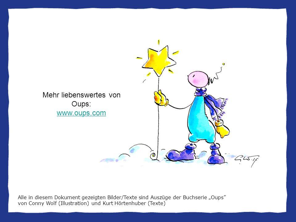 """Mehr liebenswertes von Oups: www.oups.com www.oups.com Alle in diesem Dokument gezeigten Bilder/Texte sind Auszüge der Buchserie """"Oups von Conny Wolf (Illustration) und Kurt Hörtenhuber (Texte)"""