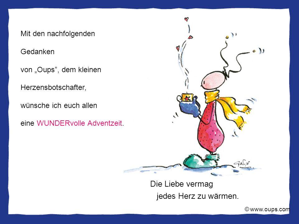 © www.oups.com Die Liebe vermag jedes Herz zu wärmen.
