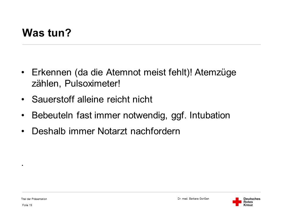 Dr.med. Barbara Gorißen Folie 19 Was tun. Erkennen (da die Atemnot meist fehlt).