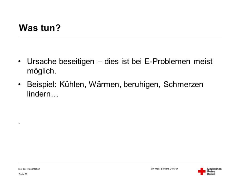 Dr.med. Barbara Gorißen Folie 21 Was tun.