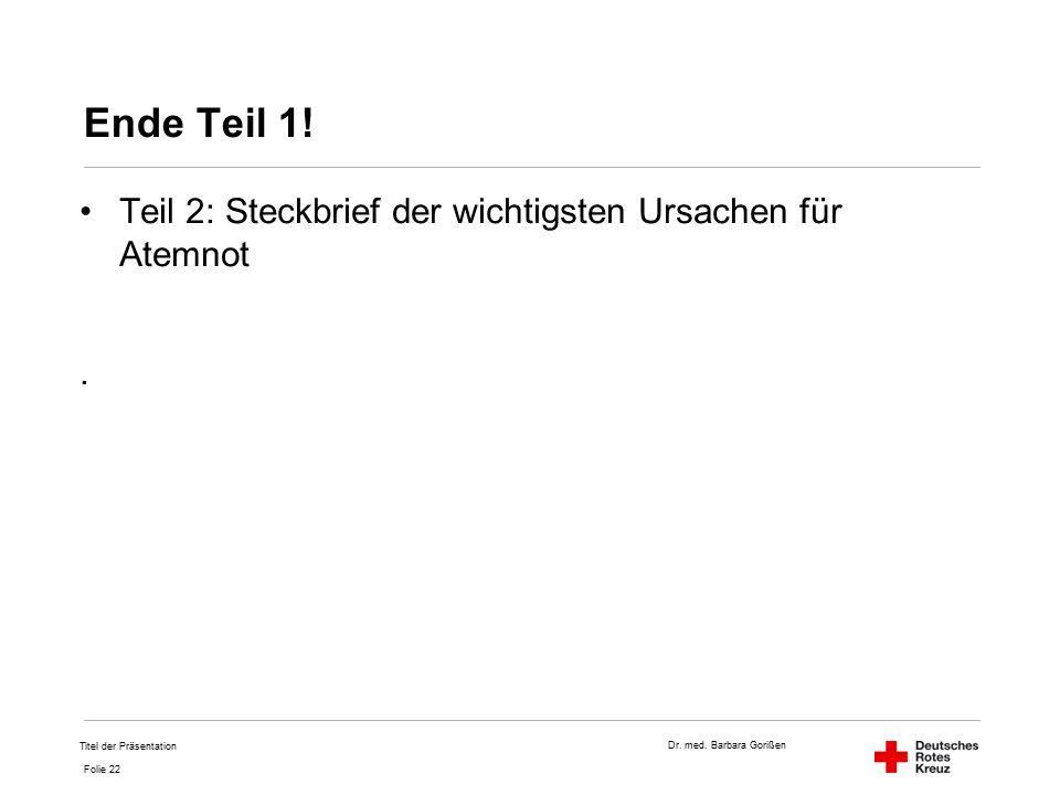 Dr.med. Barbara Gorißen Folie 22 Ende Teil 1.