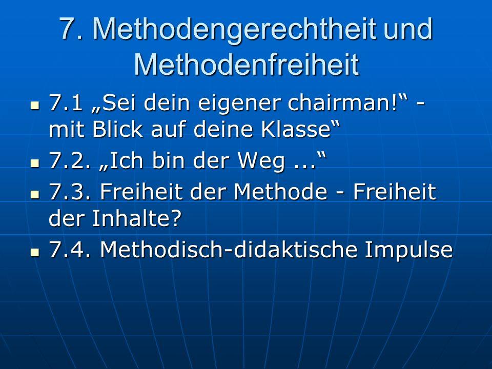 """7. Methodengerechtheit und Methodenfreiheit 7.1 """"Sei dein eigener chairman!"""" - mit Blick auf deine Klasse"""" 7.1 """"Sei dein eigener chairman!"""" - mit Blic"""