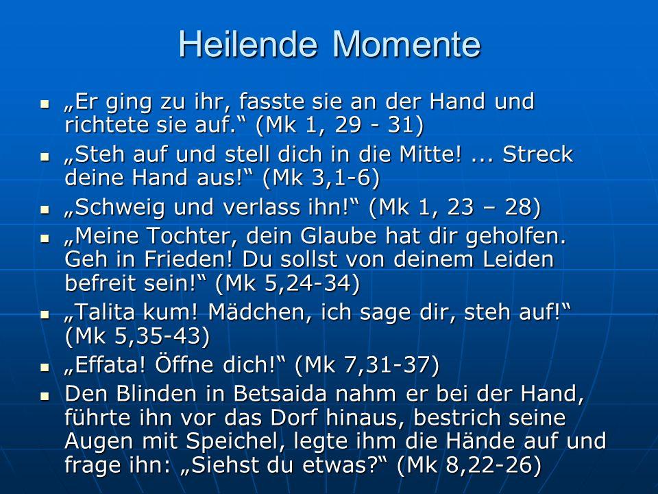 """Heilende Momente """"Er ging zu ihr, fasste sie an der Hand und richtete sie auf. (Mk 1, 29 - 31) """"Er ging zu ihr, fasste sie an der Hand und richtete sie auf. (Mk 1, 29 - 31) """"Steh auf und stell dich in die Mitte!..."""