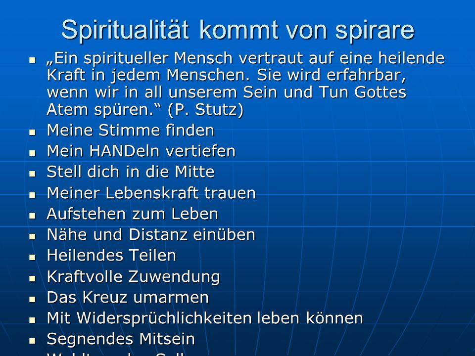 """Spiritualität kommt von spirare """"Ein spiritueller Mensch vertraut auf eine heilende Kraft in jedem Menschen."""