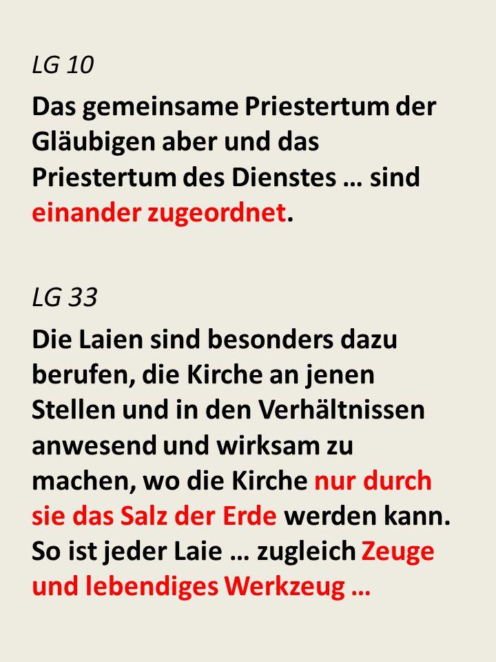 LG 10 Das gemeinsame Priestertum der Gläubigen aber und das Priestertum des Dienstes … sind einander zugeordnet.