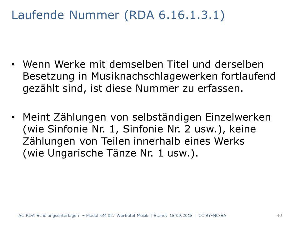 Laufende Nummer (RDA 6.16.1.3.1) Wenn Werke mit demselben Titel und derselben Besetzung in Musiknachschlagewerken fortlaufend gezählt sind, ist diese Nummer zu erfassen.