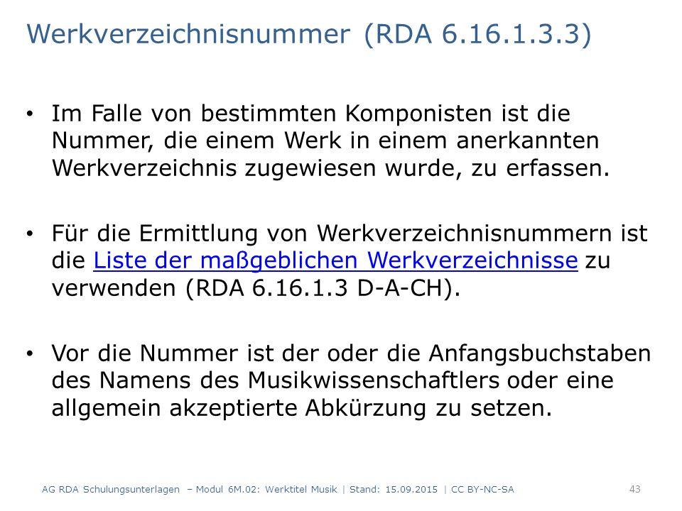 Werkverzeichnisnummer (RDA 6.16.1.3.3) Im Falle von bestimmten Komponisten ist die Nummer, die einem Werk in einem anerkannten Werkverzeichnis zugewiesen wurde, zu erfassen.