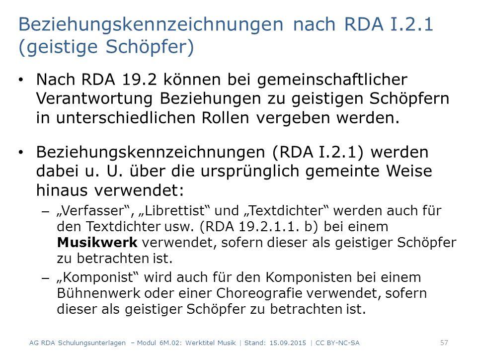 Beziehungskennzeichnungen nach RDA I.2.1 (geistige Schöpfer) Nach RDA 19.2 können bei gemeinschaftlicher Verantwortung Beziehungen zu geistigen Schöpfern in unterschiedlichen Rollen vergeben werden.
