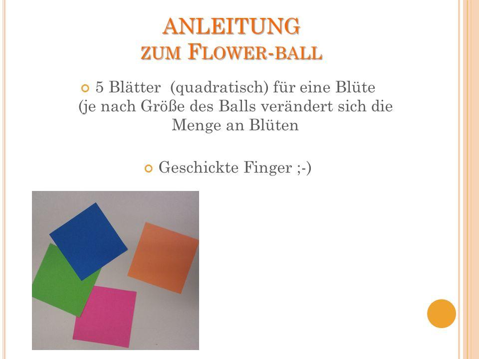 ANLEITUNG ZUM F LOWER - BALL 5 Blätter (quadratisch) für eine Blüte (je nach Größe des Balls verändert sich die Menge an Blüten Geschickte Finger ;-)