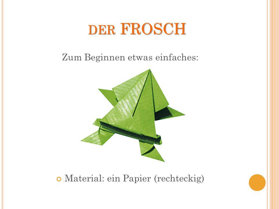 DER FROSCH Zum Beginnen etwas einfaches: Material: ein Papier (rechteckig)