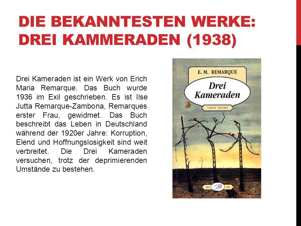 DIE BEKANNTESTEN WERKE: DREI KAMMERADEN (1938) Drei Kameraden ist ein Werk von Erich Maria Remarque. Das Buch wurde 1936 im Exil geschrieben. Es ist I