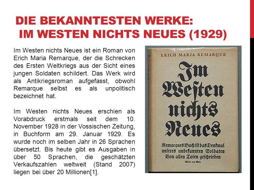 DIE BEKANNTESTEN WERKE: IM WESTEN NICHTS NEUES (1929) Im Westen nichts Neues ist ein Roman von Erich Maria Remarque, der die Schrecken des Ersten Weltkriegs aus der Sicht eines jungen Soldaten schildert.