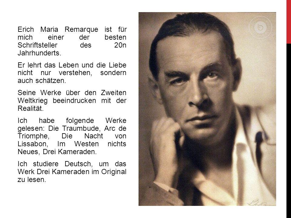 Erich Maria Remarque ist für mich einer der besten Schriftsteller des 20n Jahrhunderts. Er lehrt das Leben und die Liebe nicht nur verstehen, sondern