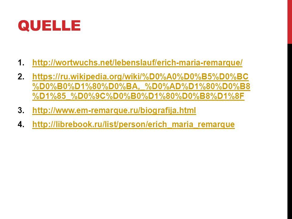 QUELLE 1.http://wortwuchs.net/lebenslauf/erich-maria-remarque/http://wortwuchs.net/lebenslauf/erich-maria-remarque/ 2.https://ru.wikipedia.org/wiki/%D