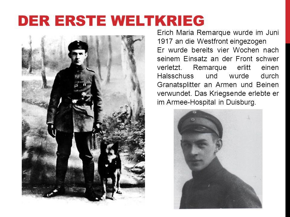 DER ERSTE WELTKRIEG Erich Maria Remarque wurde im Juni 1917 an die Westfront eingezogen Er wurde bereits vier Wochen nach seinem Einsatz an der Front schwer verletzt.
