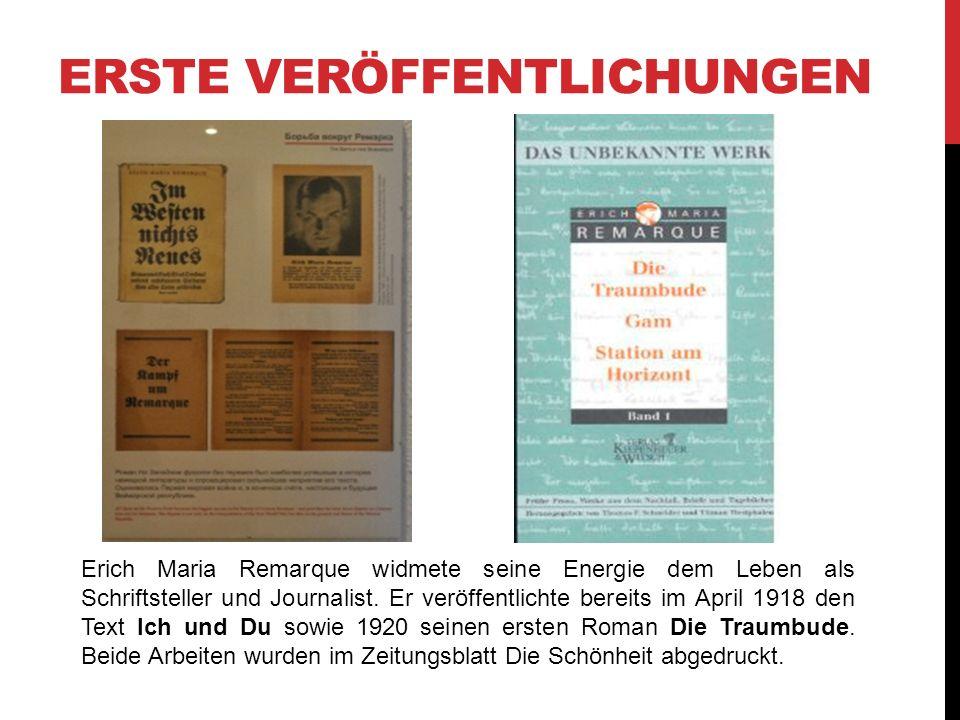 ERSTE VERÖFFENTLICHUNGEN Erich Maria Remarque widmete seine Energie dem Leben als Schriftsteller und Journalist. Er veröffentlichte bereits im April 1