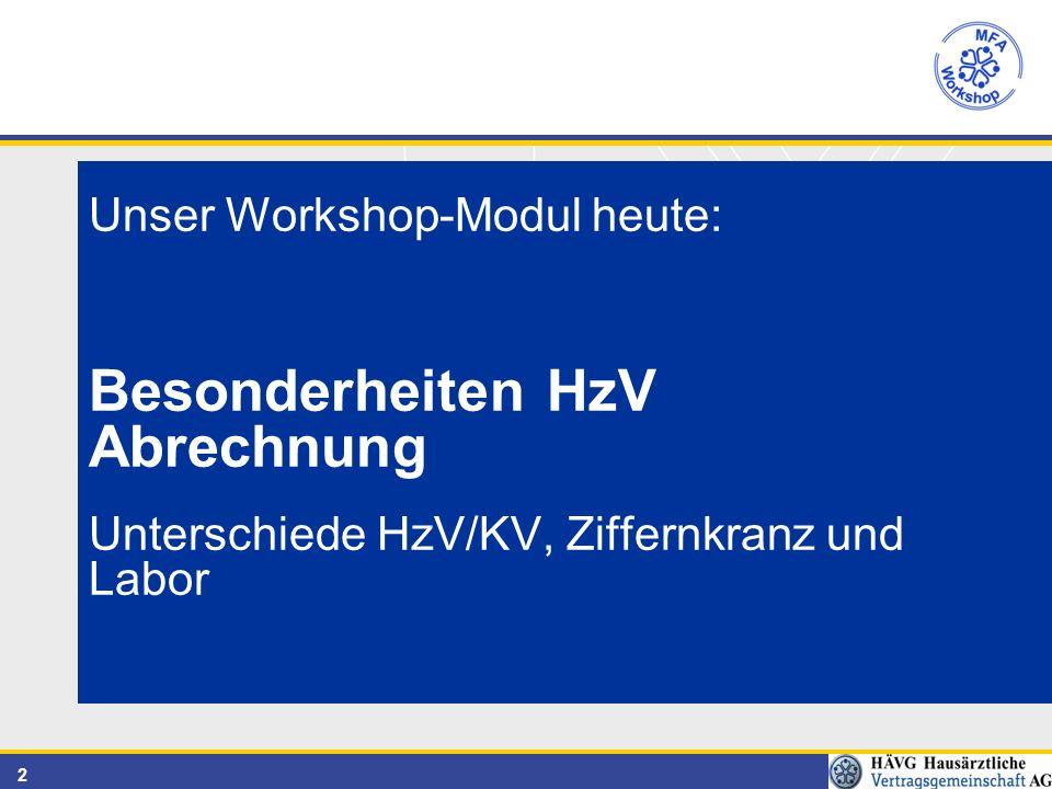 2 Unser Workshop-Modul heute: Besonderheiten HzV Abrechnung Unterschiede HzV/KV, Ziffernkranz und Labor
