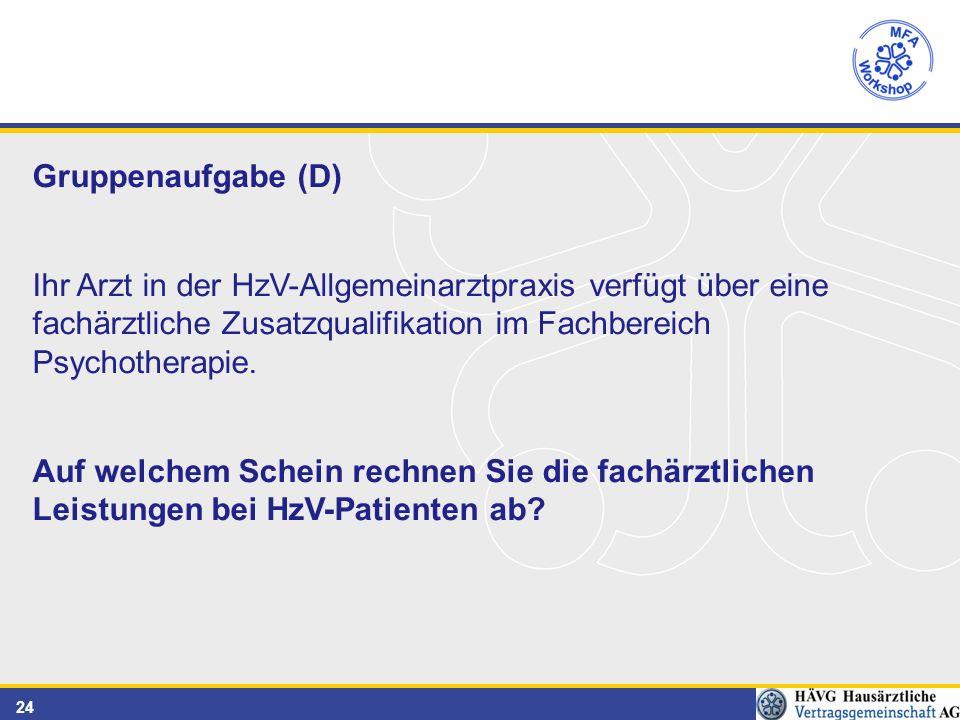 24 Gruppenaufgabe (D) Ihr Arzt in der HzV-Allgemeinarztpraxis verfügt über eine fachärztliche Zusatzqualifikation im Fachbereich Psychotherapie.
