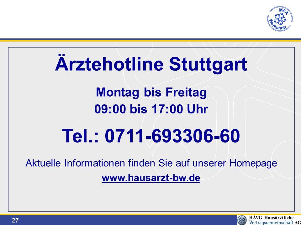 27 Ärztehotline Stuttgart Montag bis Freitag 09:00 bis 17:00 Uhr Tel.: 0711-693306-60 Aktuelle Informationen finden Sie auf unserer Homepage www.hausarzt-bw.de
