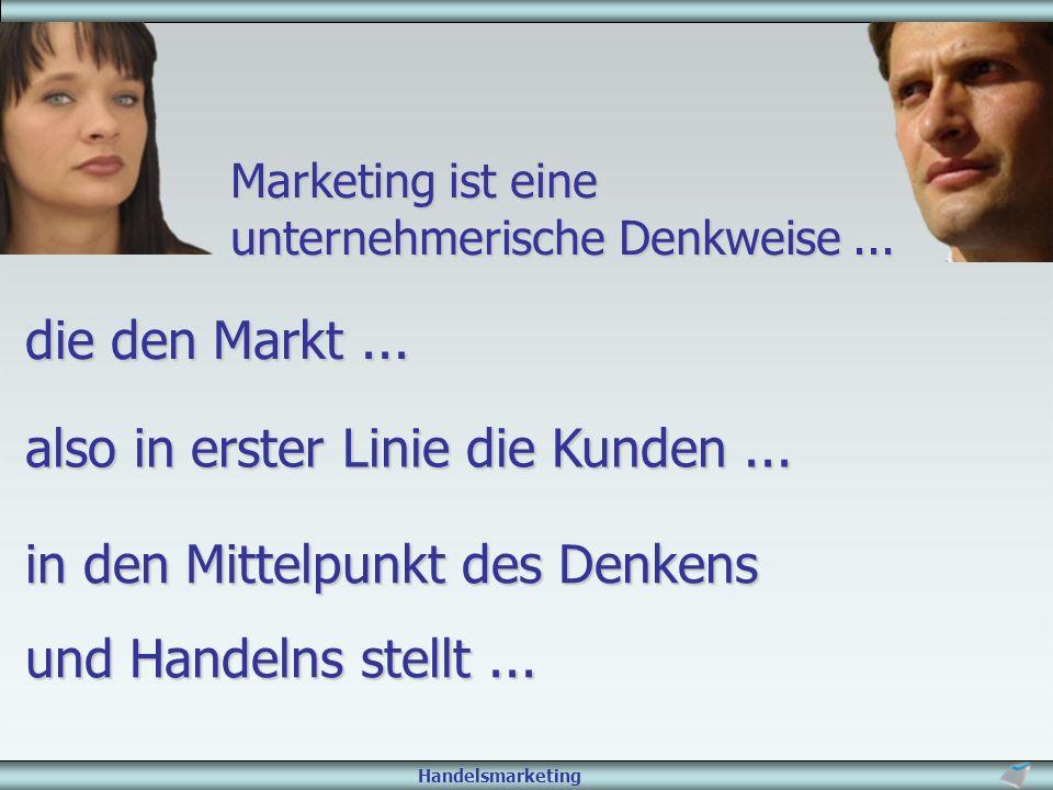 Handelsmarketing Marketing ist eine unternehmerische Denkweise... die den Markt... also in erster Linie die Kunden... in den Mittelpunkt des Denkens u