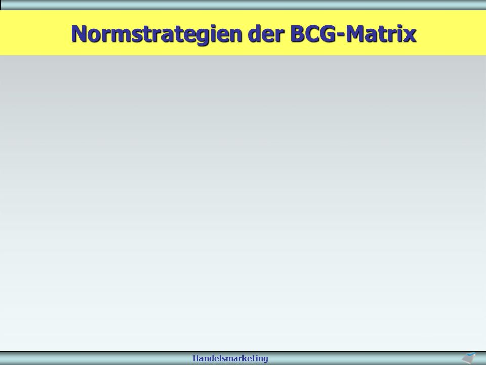 Handelsmarketing Normstrategien der BCG-Matrix