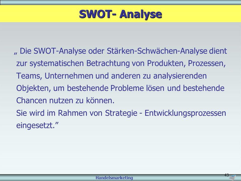 """Handelsmarketing 43 """" Die SWOT-Analyse oder Stärken-Schwächen-Analyse dient zur systematischen Betrachtung von Produkten, Prozessen, Teams, Unternehme"""