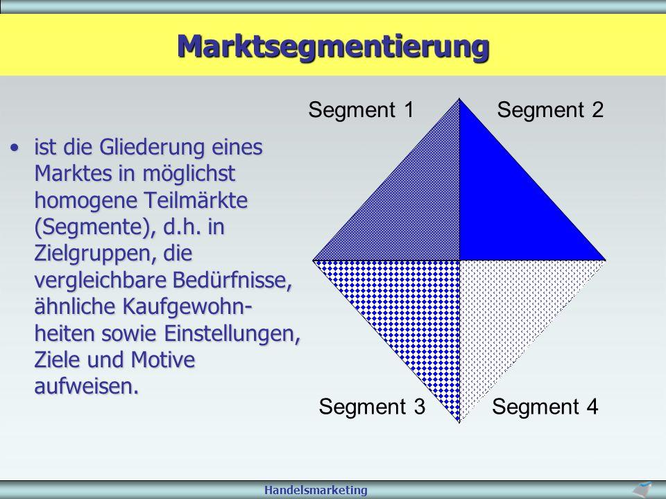 Handelsmarketing ist die Gliederung eines Marktes in möglichst homogene Teilmärkte (Segmente), d.h. in Zielgruppen, die vergleichbare Bedürfnisse, ähn