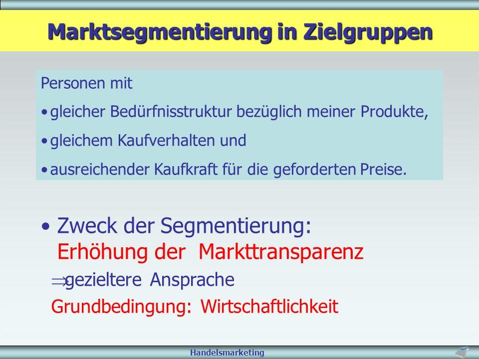 Handelsmarketing Marktsegmentierung in Zielgruppen Zweck der Segmentierung: Erhöhung der Markttransparenz  gezieltere Ansprache Grundbedingung: Wirts