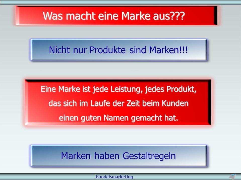 Handelsmarketing Nicht nur Produkte sind Marken!!! Eine Marke ist jede Leistung, jedes Produkt, das sich im Laufe der Zeit beim Kunden einen guten Nam