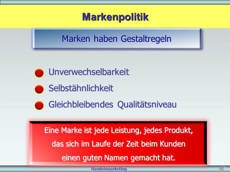 Handelsmarketing MarkenpolitikUnverwechselbarkeit Selbstähnlichkeit Gleichbleibendes Qualitätsniveau Eine Marke ist jede Leistung, jedes Produkt, das
