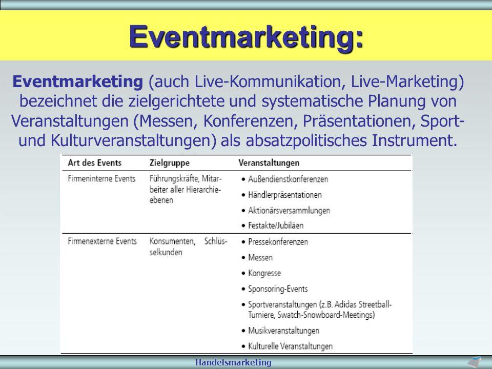 Handelsmarketing Eventmarketing: Eventmarketing (auch Live-Kommunikation, Live-Marketing) bezeichnet die zielgerichtete und systematische Planung von